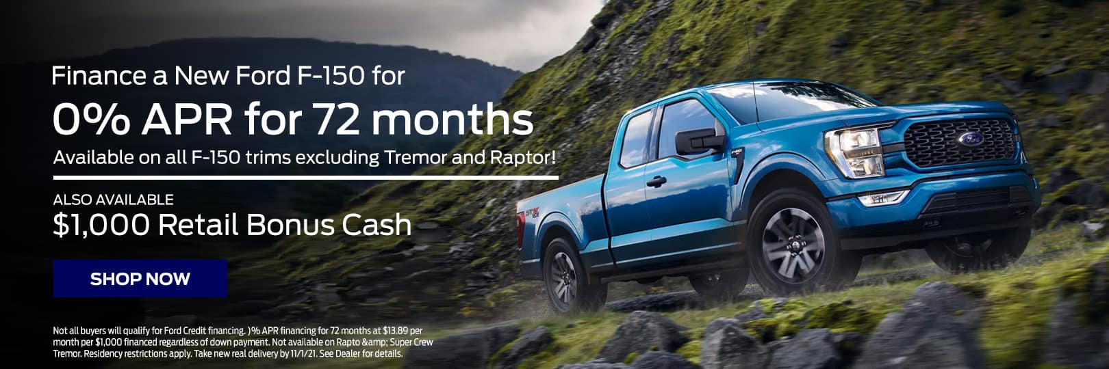 Finance a New 2021 F-150 for 0% APR for 72 Mos Available on all F-150 trims excluding Tremor and Raptor! $1000 Retail bonus cash also available!