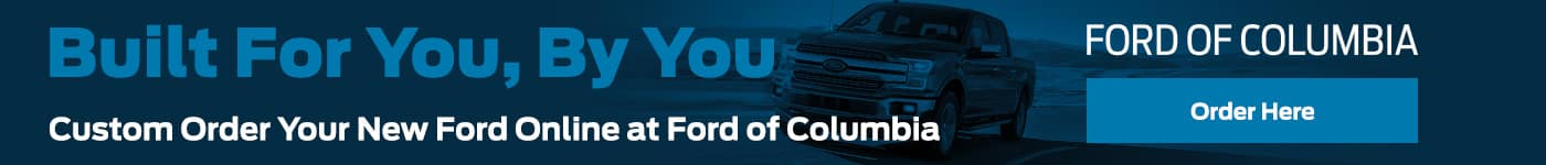 Built For You, By You. Custom Order Your New Ford Online at Ford of Columbia