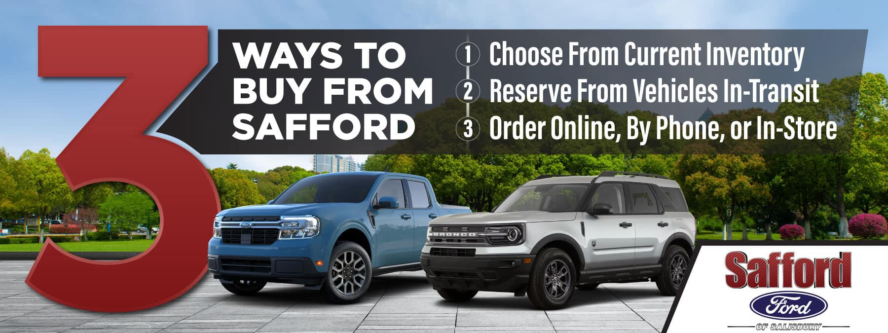 3 Ways to Buy from Safford - Choose from current inventory, reserve from vehicles in-transit, and order online, by phone, or in-store